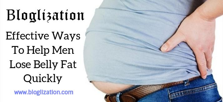 Effective Ways To Help Men Lose Belly Fat Quickly