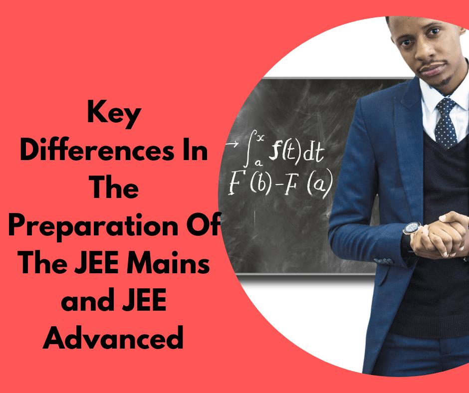 JEE Mains and JEE Advanced-Key Differences In The Preparation
