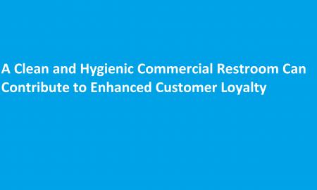 A Clean and Hygienic Commercial Restroom Can Contribute to Enhanced Customer Loyalty