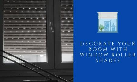 How to Decorate Your Room with Window Roller Shades